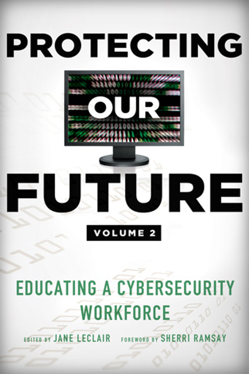 Protecting Our Future: Educating a Cybersecurity Workforce