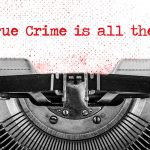 """typewriter with """"why true crime is all the rage"""""""
