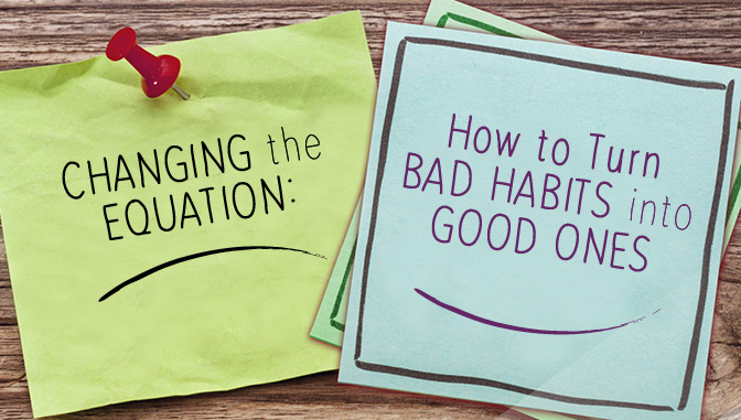 Post it Reads: Changing the Equation How to Turn Bad Habits into Good Ones