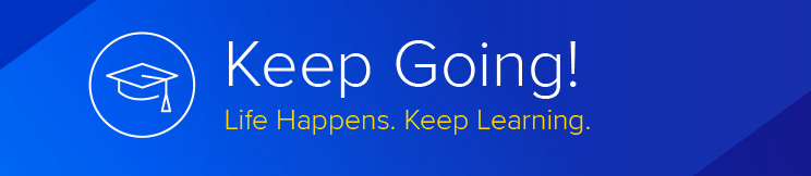 Keep Going! Life Happens. Keep Learning.